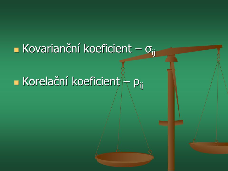  Kovarianční koeficient – σ ij  Korelační koeficient – ρ ij