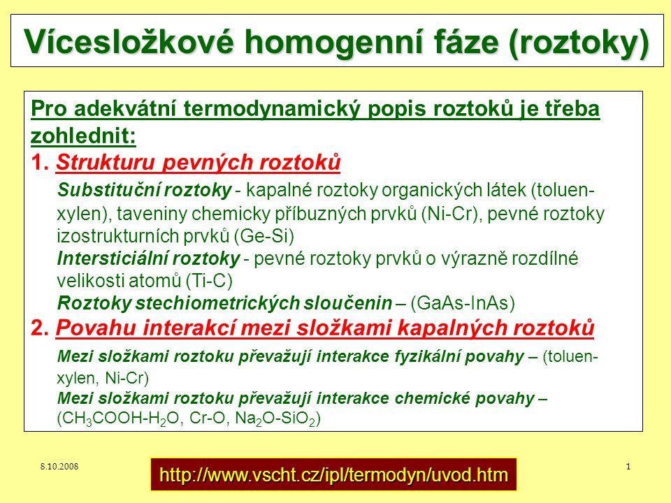 8.10.2008J.Leitner - Ústav inženýrství pevných látek, VŠCHT Praha 1 Vícesložkové homogenní fáze (roztoky) Pro adekvátní termodynamický popis roztoků je třeba zohlednit: 1.