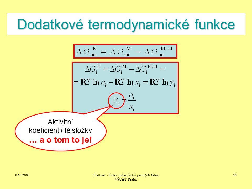 8.10.2008J.Leitner - Ústav inženýrství pevných látek, VŠCHT Praha 15 Dodatkové termodynamické funkce Aktivitní koeficient i-té složky … a o tom to je!