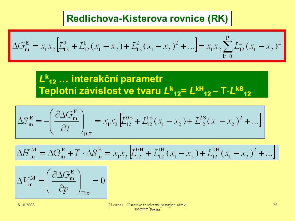 8.10.2008J.Leitner - Ústav inženýrství pevných látek, VŠCHT Praha 23 Redlichova-Kisterova rovnice (RK) L k 12 … interakční parametr Teplotní závislost ve tvaru L k 12 = L kH 12  T  L kS 12
