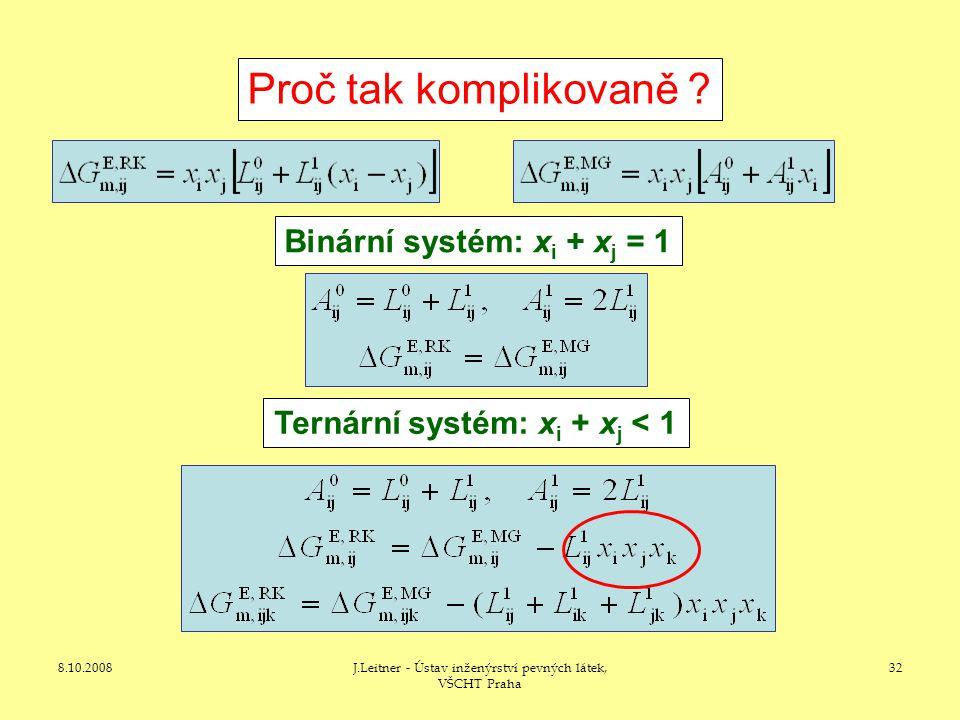 8.10.2008J.Leitner - Ústav inženýrství pevných látek, VŠCHT Praha 32 Proč tak komplikovaně ? Binární systém: x i + x j = 1 Ternární systém: x i + x j