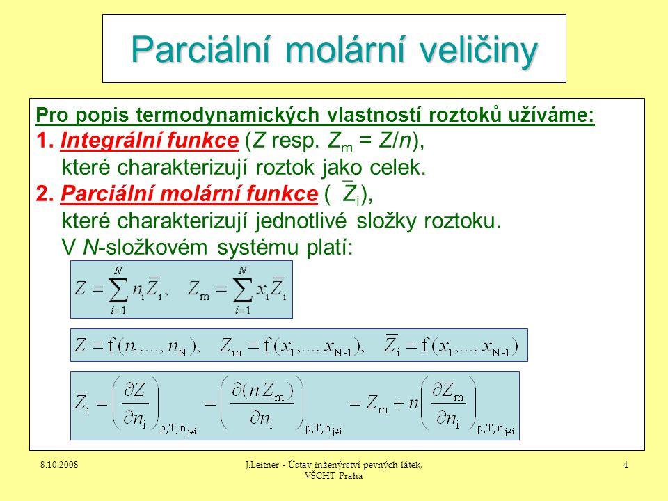 8.10.2008J.Leitner - Ústav inženýrství pevných látek, VŠCHT Praha 4 Parciální molární veličiny Pro popis termodynamických vlastností roztoků užíváme:
