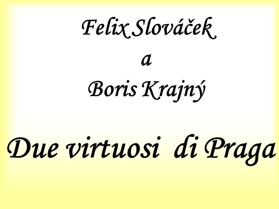 Felix Slováček a Boris Krajný Due virtuosi di Praga