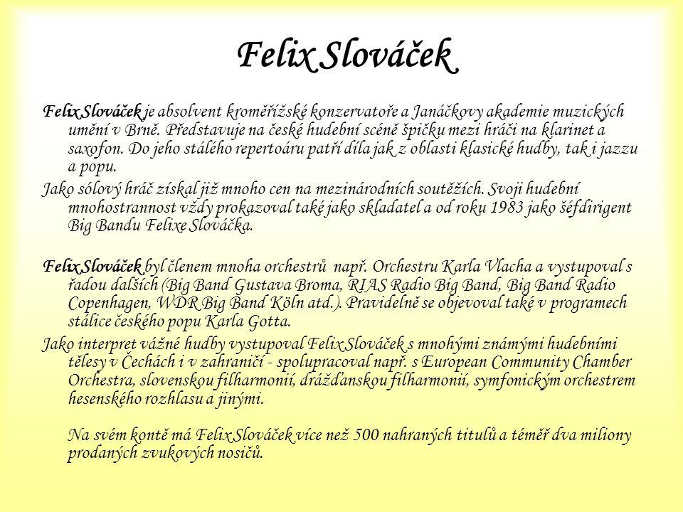 Felix Slováček Felix Slováček je absolvent kroměřížské konzervatoře a Janáčkovy akademie muzických umění v Brně. Představuje na české hudební scéně šp