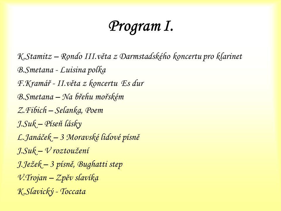 Program I. K.Stamitz – Rondo III.věta z Darmstadského koncertu pro klarinet B.Smetana - Luisina polka F.Kramář - II.věta z koncertu Es dur B.Smetana –