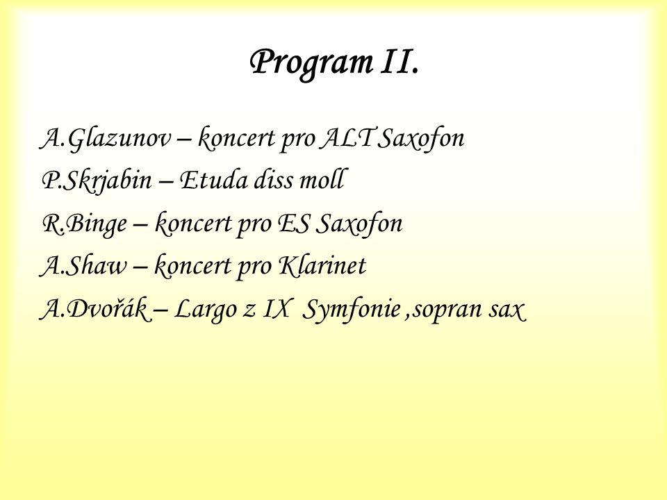 Program II. A.Glazunov – koncert pro ALT Saxofon P.Skrjabin – Etuda diss moll R.Binge – koncert pro ES Saxofon A.Shaw – koncert pro Klarinet A.Dvořák