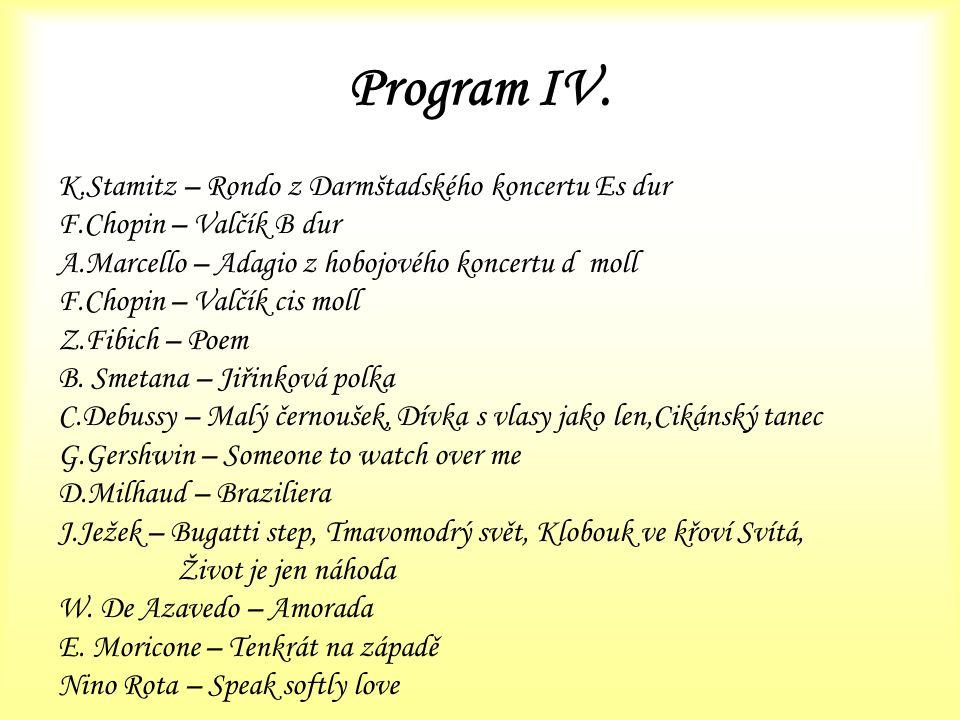 Program IV. K.Stamitz – Rondo z Darmštadského koncertu Es dur F.Chopin – Valčík B dur A.Marcello – Adagio z hobojového koncertu d moll F.Chopin – Valč