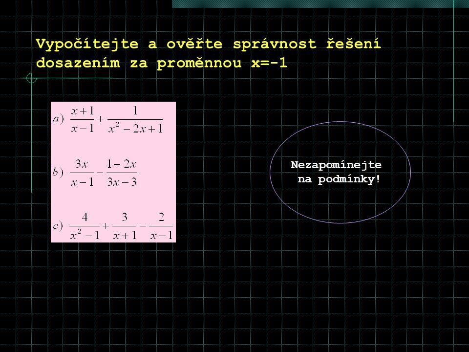 Vypočítejte a ověřte správnost řešení dosazením za proměnnou x=-1 Nezapomínejte na podmínky!