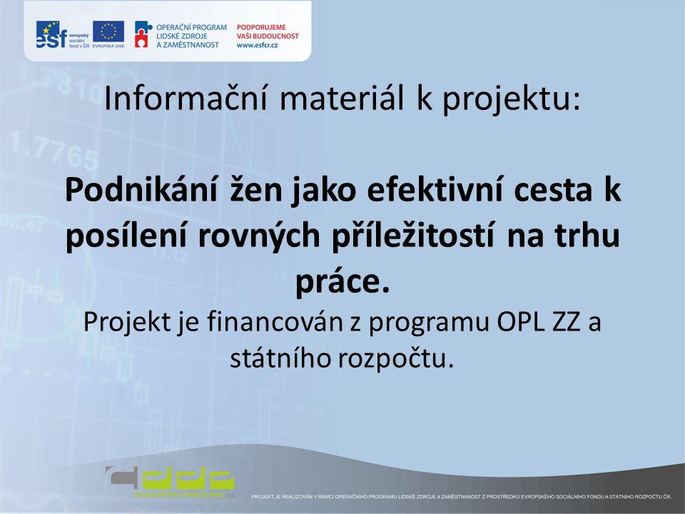 Informační materiál k projektu: Podnikání žen jako efektivní cesta k posílení rovných příležitostí na trhu práce. Projekt je financován z programu OPL