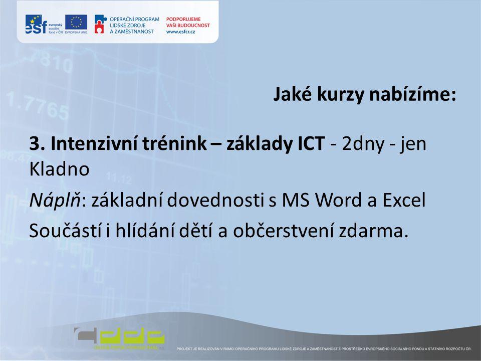 3. Intenzivní trénink – základy ICT - 2dny - jen Kladno Náplň: základní dovednosti s MS Word a Excel Součástí i hlídání dětí a občerstvení zdarma.