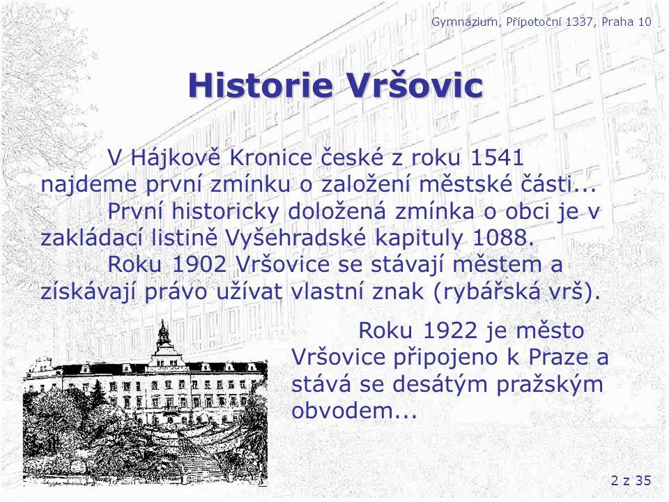 2 z 35 Historie Vršovic Gymnázium, Přípotoční 1337, Praha 10 V Hájkově Kronice české z roku 1541 najdeme první zmínku o založení městské části... Prvn