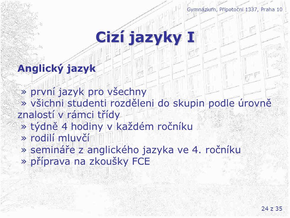 24 z 35 Cizí jazyky I Gymnázium, Přípotoční 1337, Praha 10 Anglický jazyk » první jazyk pro všechny » všichni studenti rozděleni do skupin podle úrovn