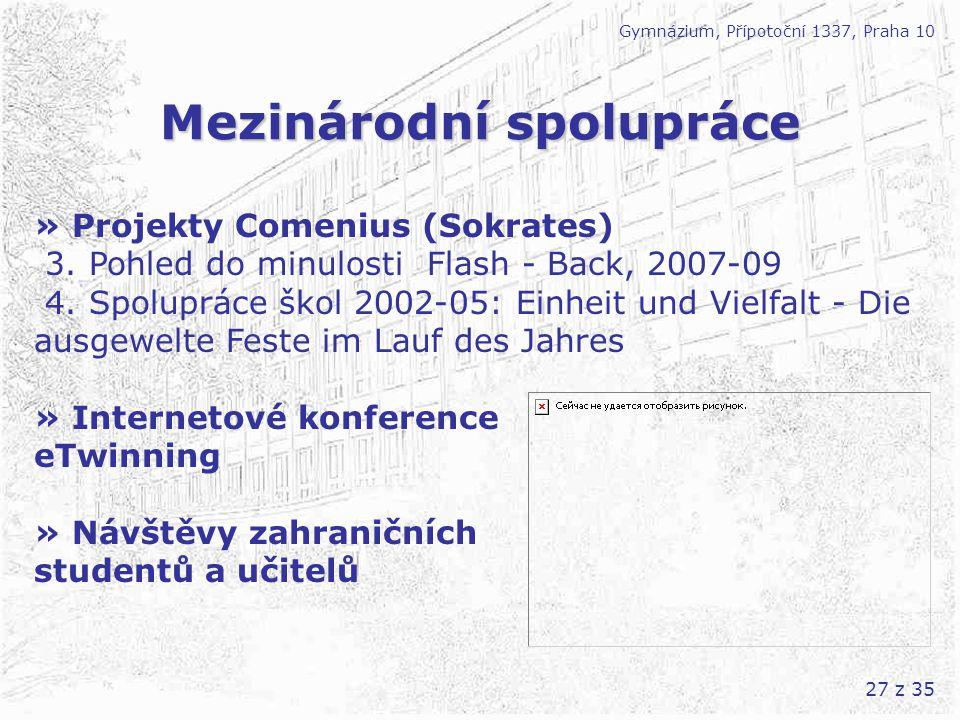 27 z 35 Mezinárodní spolupráce Gymnázium, Přípotoční 1337, Praha 10 » Projekty Comenius (Sokrates) 3. Pohled do minulosti Flash - Back, 2007-09 4. Spo