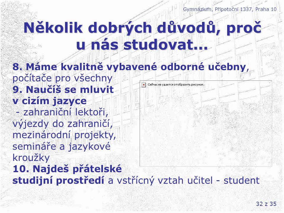 32 z 35 Několik dobrých důvodů, proč u nás studovat... Gymnázium, Přípotoční 1337, Praha 10 8. Máme kvalitně vybavené odborné učebny, počítače pro vše
