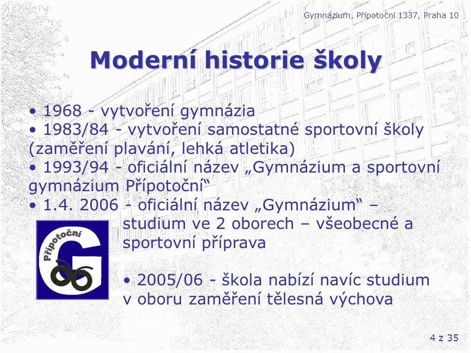 4 z 35 Moderní historie školy Gymnázium, Přípotoční 1337, Praha 10 • 1968 - vytvoření gymnázia • 1983/84 - vytvoření samostatné sportovní školy (zaměř