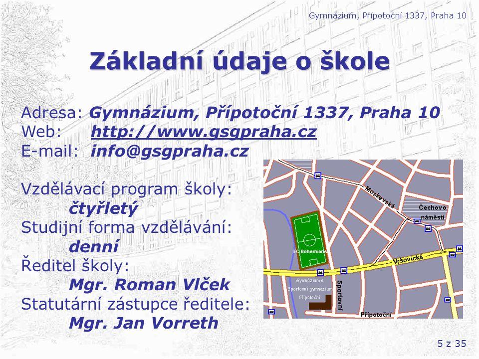 5 z 35 Základní údaje o škole Gymnázium, Přípotoční 1337, Praha 10 Adresa: Gymnázium, Přípotoční 1337, Praha 10 Web: http://www.gsgpraha.cz E-mail: in