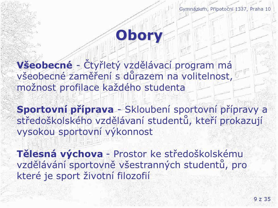 9 z 35 Obory Gymnázium, Přípotoční 1337, Praha 10 Všeobecné - Čtyřletý vzdělávací program má všeobecné zaměření s důrazem na volitelnost, možnost prof