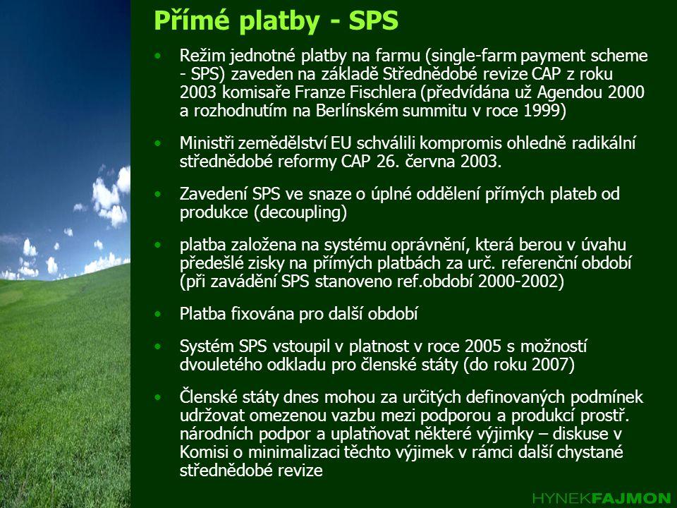 Přímé platby - SPS •Režim jednotné platby na farmu (single-farm payment scheme - SPS) zaveden na základě Střednědobé revize CAP z roku 2003 komisaře F