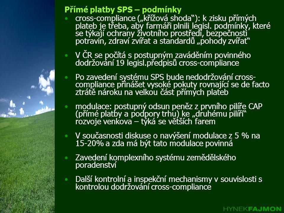 """Přímé platby SPS – podmínky •cross-compliance (""""křížová shoda""""): k zisku přímých plateb je třeba, aby farmáři plnili legisl. podmínky, které se týkají"""