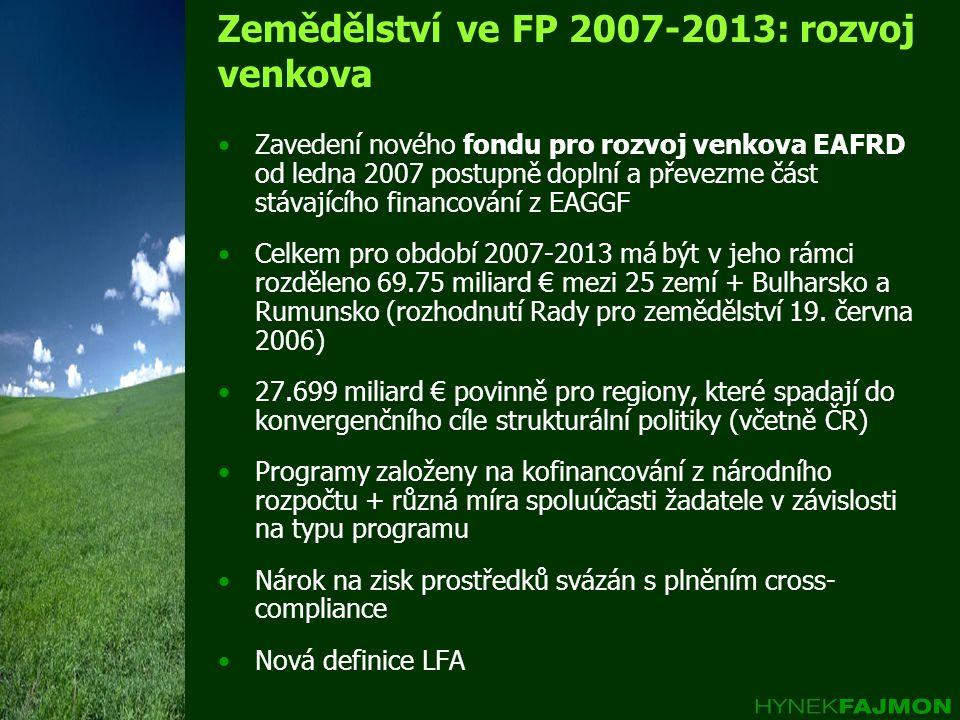 Zemědělství ve FP 2007-2013: rozvoj venkova •Zavedení nového fondu pro rozvoj venkova EAFRD od ledna 2007 postupně doplní a převezme část stávajícího
