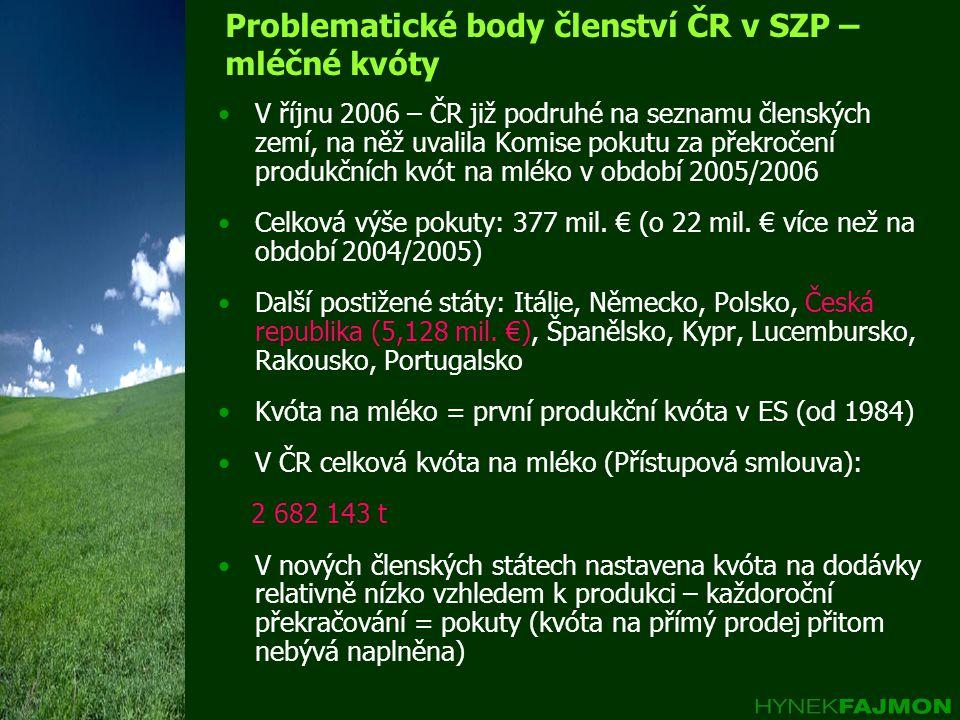 Problematické body členství ČR v SZP – mléčné kvóty •V říjnu 2006 – ČR již podruhé na seznamu členských zemí, na něž uvalila Komise pokutu za překroče
