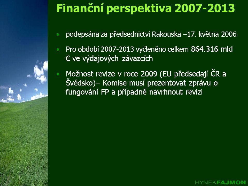 Finanční perspektiva 2007-2013 •podepsána za předsednictví Rakouska –17. května 2006 •Pro období 2007-2013 vyčleněno celkem 864.316 mld € ve výdajovýc