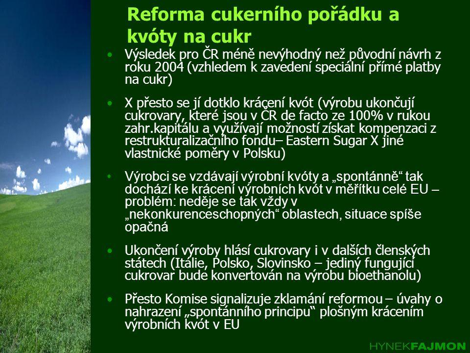 Reforma cukerního pořádku a kvóty na cukr •Výsledek pro ČR méně nevýhodný než původní návrh z roku 2004 (vzhledem k zavedení speciální přímé platby na