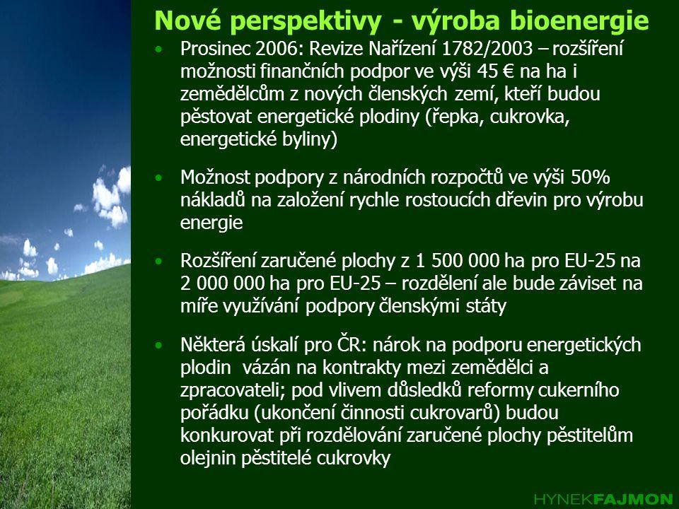 Nové perspektivy - výroba bioenergie •Prosinec 2006: Revize Nařízení 1782/2003 – rozšíření možnosti finančních podpor ve výši 45 € na ha i zemědělcům