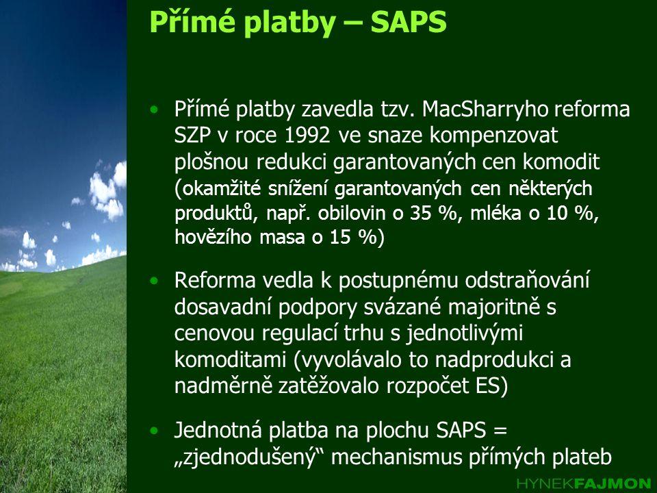 Přímé platby – SAPS •Přímé platby zavedla tzv. MacSharryho reforma SZP v roce 1992 ve snaze kompenzovat plošnou redukci garantovaných cen komodit ( ok