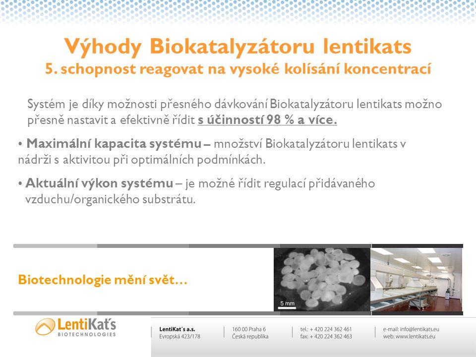 Výhody Biokatalyzátoru lentikats 5. schopnost reagovat na vysoké kolísání koncentrací Systém je díky možnosti přesného dávkování Biokatalyzátoru lenti