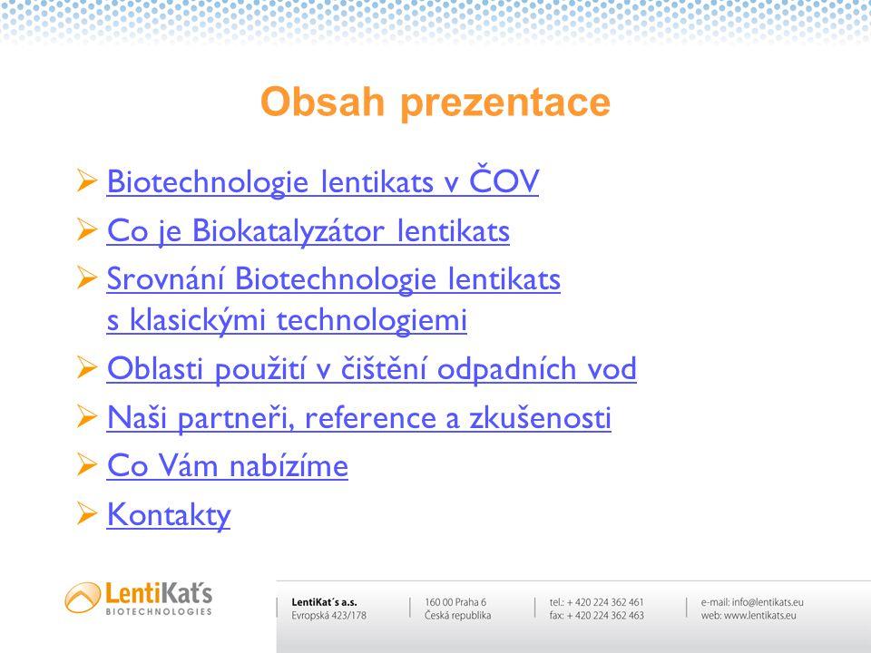 Obsah prezentace  Biotechnologie lentikats v ČOV Biotechnologie lentikats v ČOV  Co je Biokatalyzátor lentikats Co je Biokatalyzátor lentikats  Sro