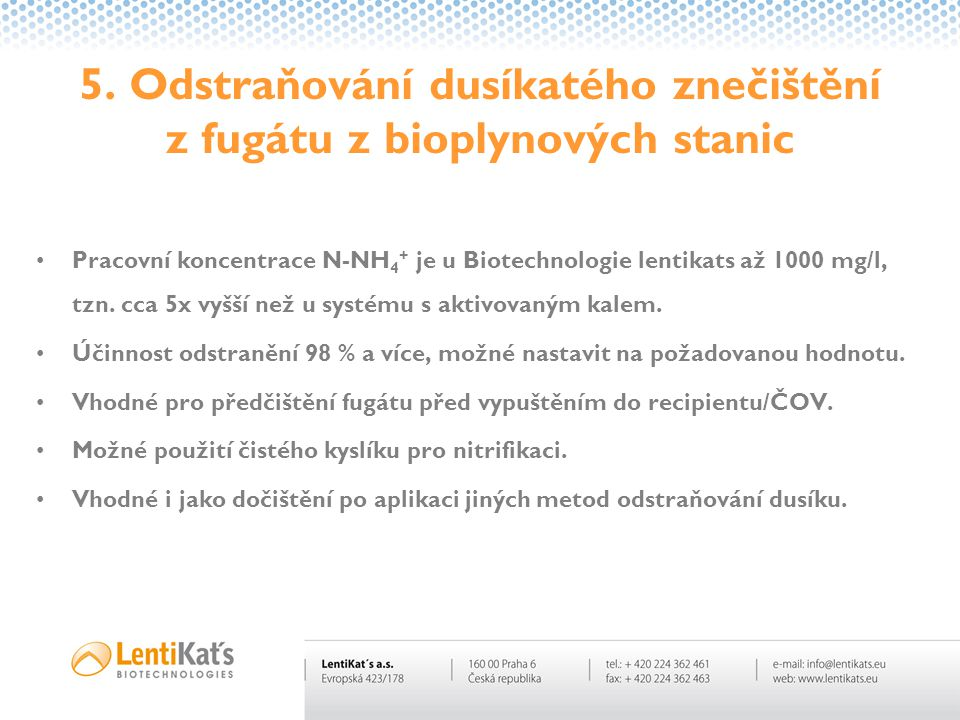 5. Odstraňování dusíkatého znečištění z fugátu z bioplynových stanic •Pracovní koncentrace N-NH 4 + je u Biotechnologie lentikats až 1000 mg/l, tzn. c