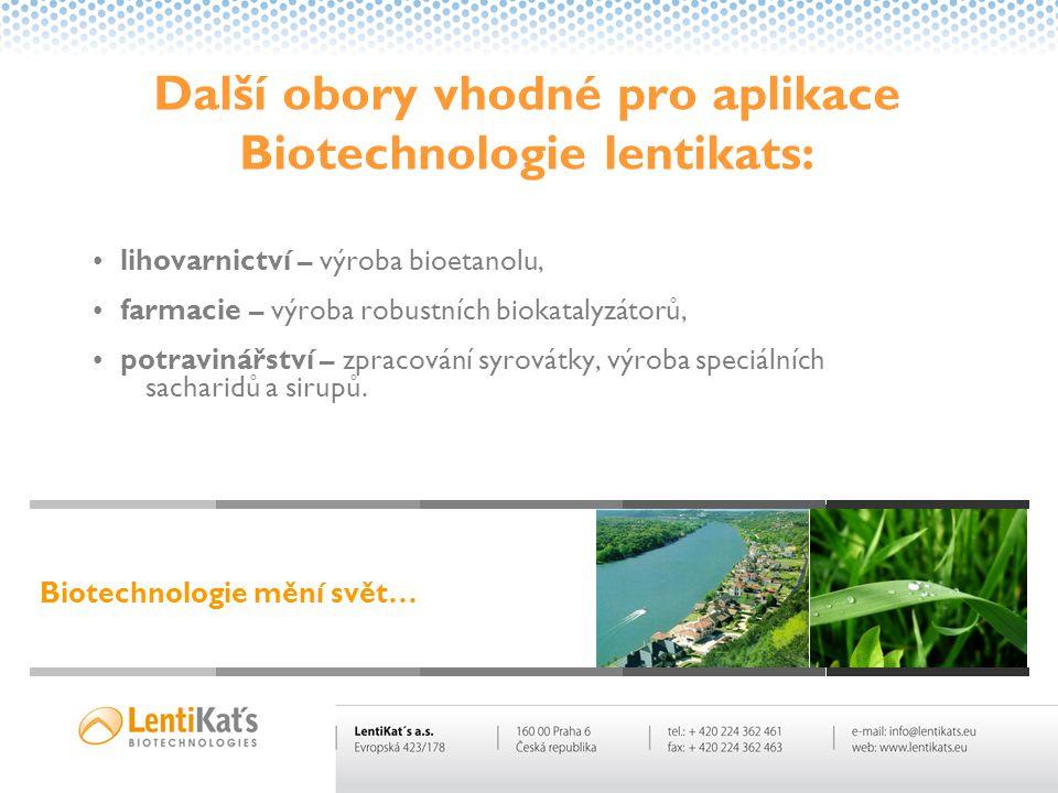 Další obory vhodné pro aplikace Biotechnologie lentikats: • lihovarnictví – výroba bioetanolu, • farmacie – výroba robustních biokatalyzátorů, • potra