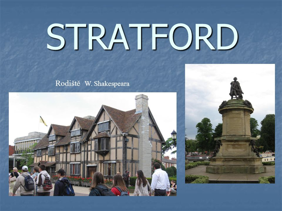 STRATFORD Rodiště W. Shakespeara