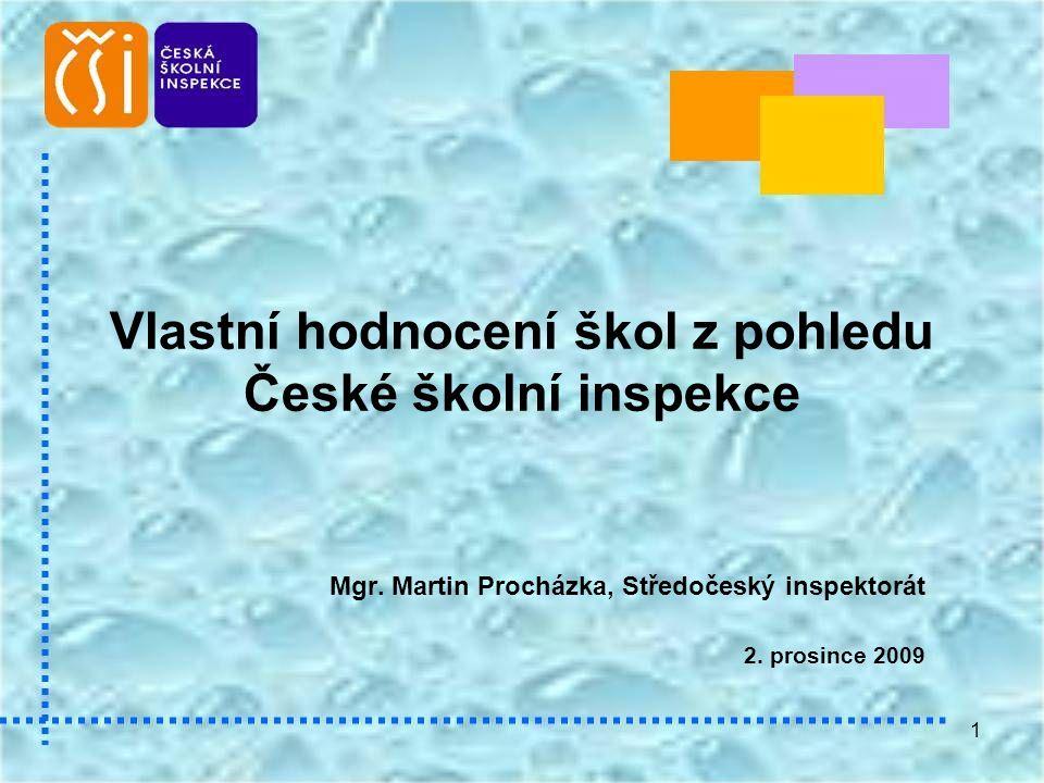 1 Vlastní hodnocení škol z pohledu České školní inspekce Mgr. Martin Procházka, Středočeský inspektorát 2. prosince 2009