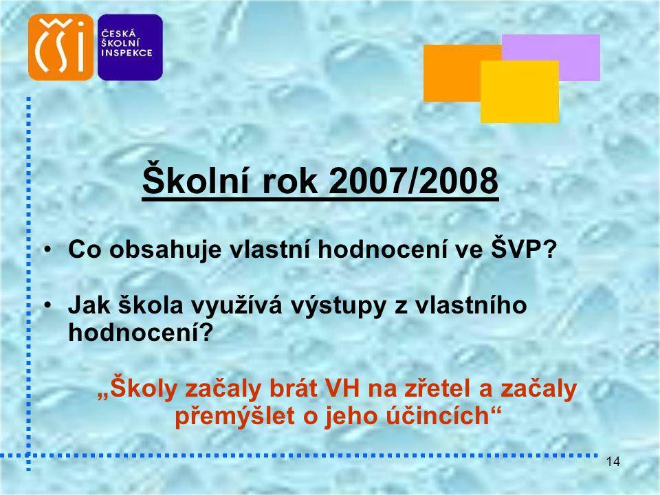 """14 Školní rok 2007/2008 •Co obsahuje vlastní hodnocení ve ŠVP? •Jak škola využívá výstupy z vlastního hodnocení? """"Školy začaly brát VH na zřetel a zač"""