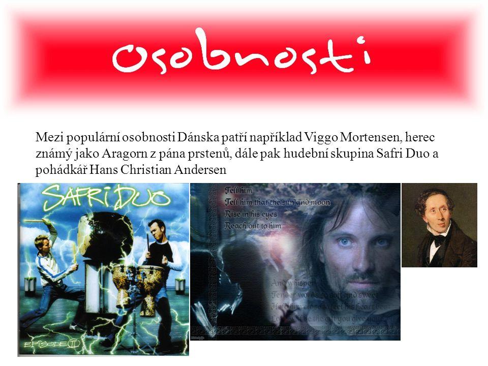 Mezi populární osobnosti Dánska patří například Viggo Mortensen, herec známý jako Aragorn z pána prstenů, dále pak hudební skupina Safri Duo a pohádká