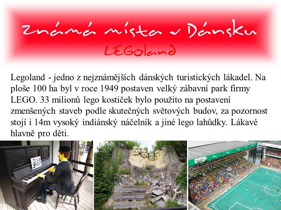 Legoland - jedno z nejznámějších dánských turistických lákadel. Na ploše 100 ha byl v roce 1949 postaven velký zábavní park firmy LEGO. 33 milionů leg