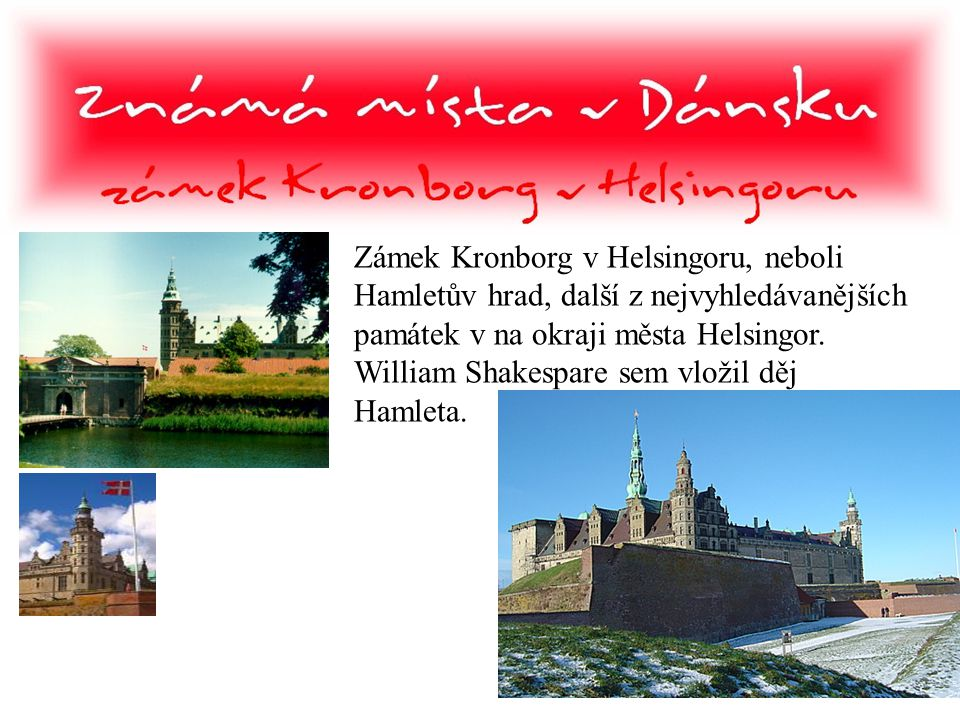Zámek Kronborg v Helsingoru, neboli Hamletův hrad, další z nejvyhledávanějších památek v na okraji města Helsingor. William Shakespare sem vložil děj