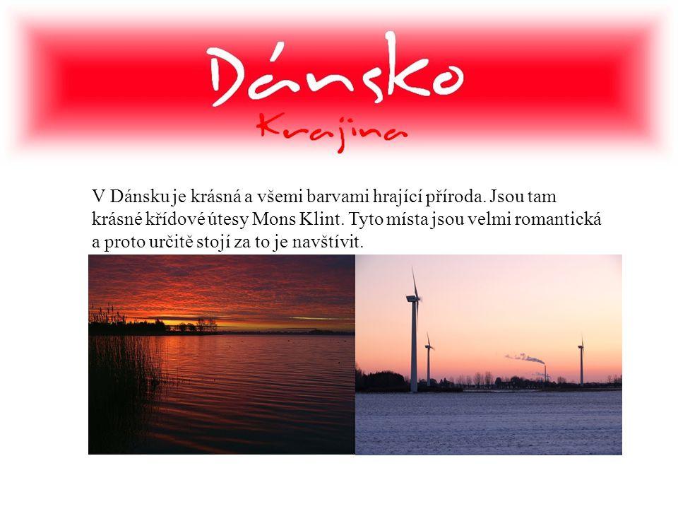 V Dánsku je krásná a všemi barvami hrající příroda. Jsou tam krásné křídové útesy Mons Klint. Tyto místa jsou velmi romantická a proto určitě stojí za