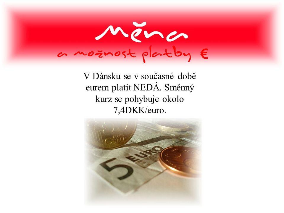 V Dánsku se v současné době eurem platit NEDÁ. Směnný kurz se pohybuje okolo 7,4DKK/euro.