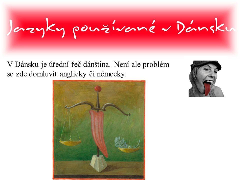 V Dánsku je úřední řeč dánština. Není ale problém se zde domluvit anglicky či německy.