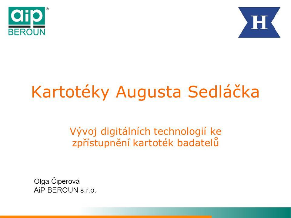 Kartotéky Augusta Sedláčka Vývoj digitálních technologií ke zpřístupnění kartoték badatelů Olga Čiperová AiP BEROUN s.r.o.