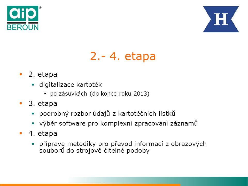 2.- 4. etapa  2. etapa  digitalizace kartoték  po zásuvkách (do konce roku 2013)  3. etapa  podrobný rozbor údajů z kartotéčních lístků  výběr s