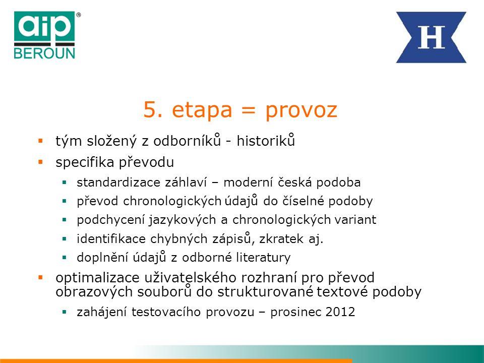 5. etapa = provoz  tým složený z odborníků - historiků  specifika převodu  standardizace záhlaví – moderní česká podoba  převod chronologických úd