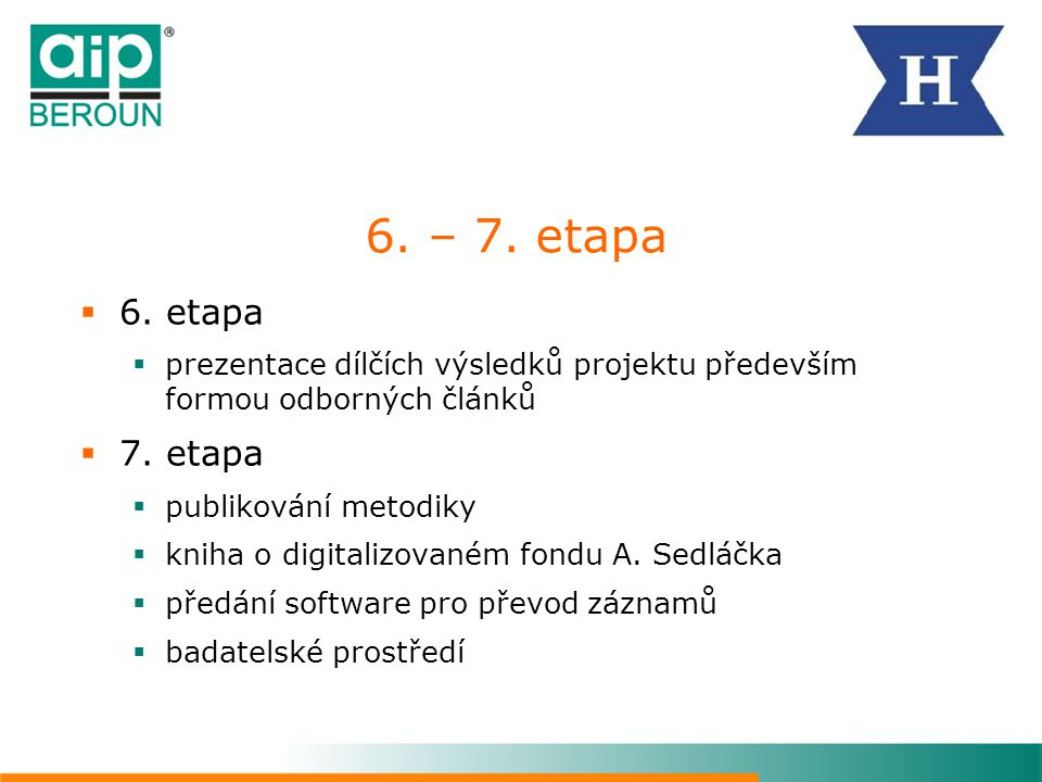 6. – 7. etapa  6. etapa  prezentace dílčích výsledků projektu především formou odborných článků  7. etapa  publikování metodiky  kniha o digitali