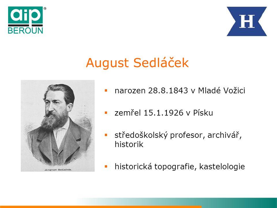 August Sedláček  narozen 28.8.1843 v Mladé Vožici  zemřel 15.1.1926 v Písku  středoškolský profesor, archivář, historik  historická topografie, ka