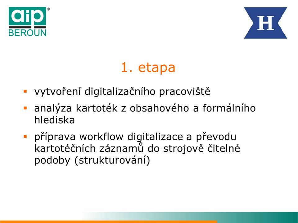 1. etapa  vytvoření digitalizačního pracoviště  analýza kartoték z obsahového a formálního hlediska  příprava workflow digitalizace a převodu karto