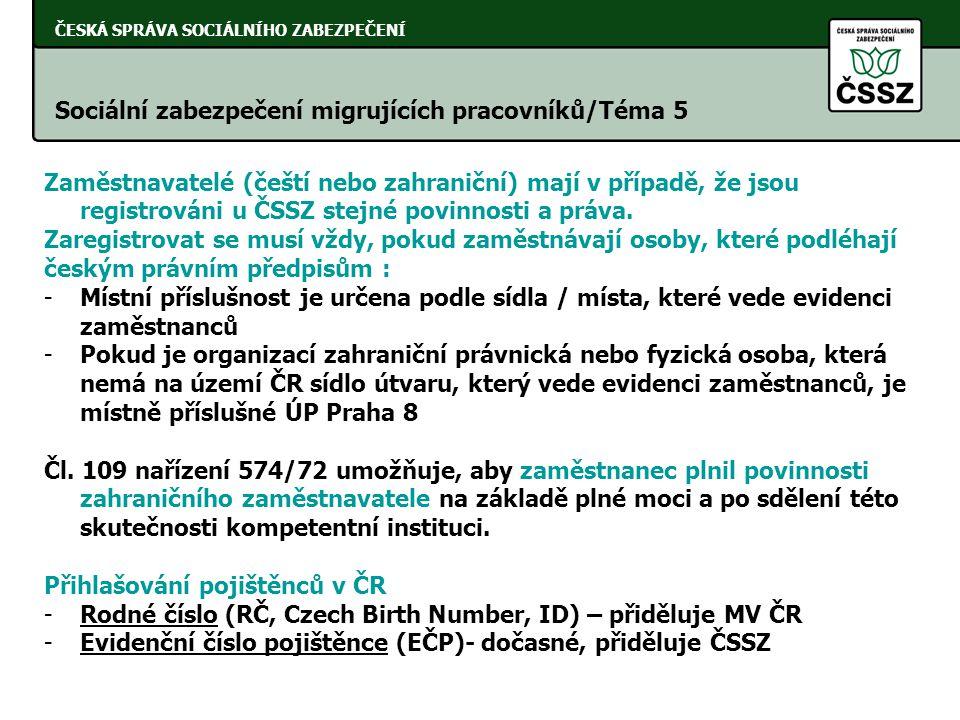 ČESKÁ SPRÁVA SOCIÁLNÍHO ZABEZPEČENÍ Sociální zabezpečení migrujících pracovníků/Téma 5 Zaměstnavatelé (čeští nebo zahraniční) mají v případě, že jsou