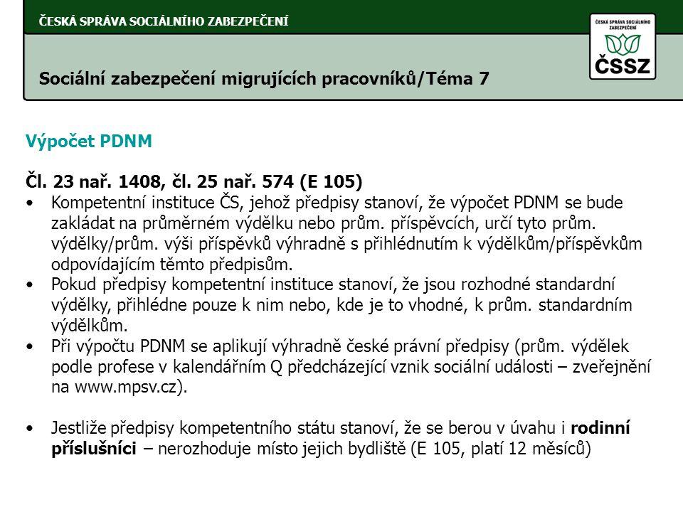ČESKÁ SPRÁVA SOCIÁLNÍHO ZABEZPEČENÍ Sociální zabezpečení migrujících pracovníků/Téma 7 Výpočet PDNM Čl. 23 nař. 1408, čl. 25 nař. 574 (E 105) •Kompete
